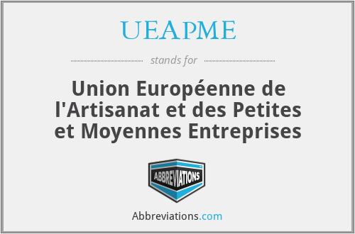 UEAPME - Union Européenne de l'Artisanat et des Petites et Moyennes Entreprises