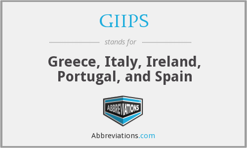 GIIPS - Greece, Italy, Ireland, Portugal, and Spain