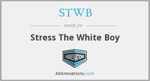 STWB - Stress The White Boy