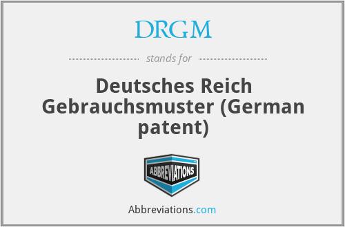 DRGM - Deutsches Reich Gebrauchsmuster (German patent)