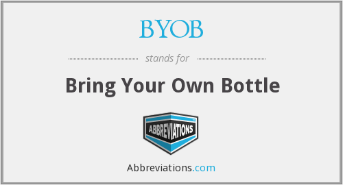 BYOB - bring your own bottle