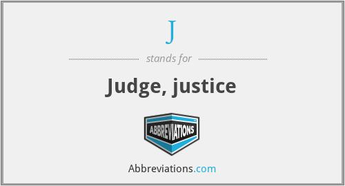 J - Judge, justice