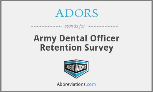 ADORS - Army Dental Officer Retention Survey