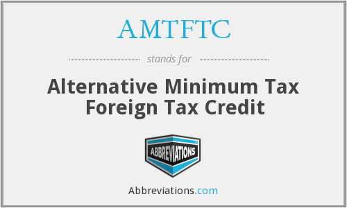 AMTFTC - Alternative Minimum Tax Foreign Tax Credit