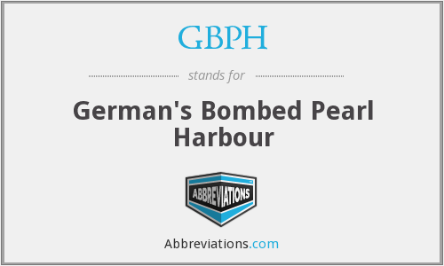 GBPH - German's Bombed Pearl Harbour