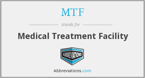 MTF - medical treatment facility