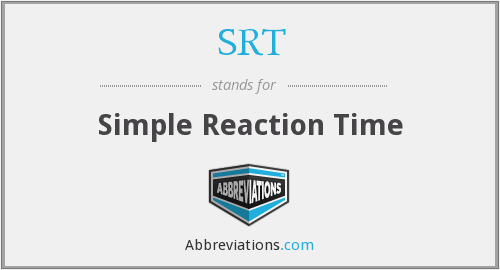 SRT - simple reaction time
