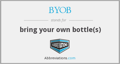 BYOB - bring your own bottle(s)