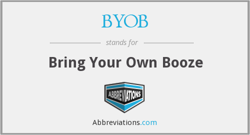 BYOB - bring your own booze