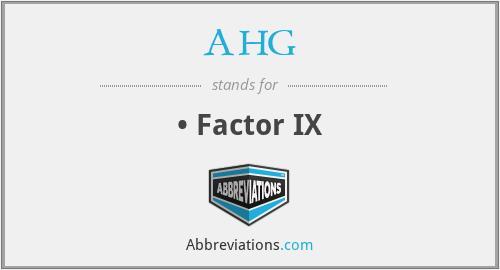 AHG - • Factor IX