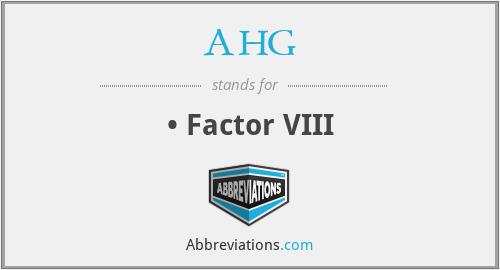 AHG - • Factor VIII