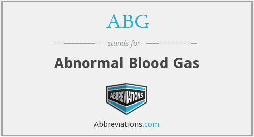 ABG - abnormal blood gas