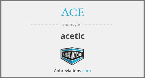 ACE - acetic