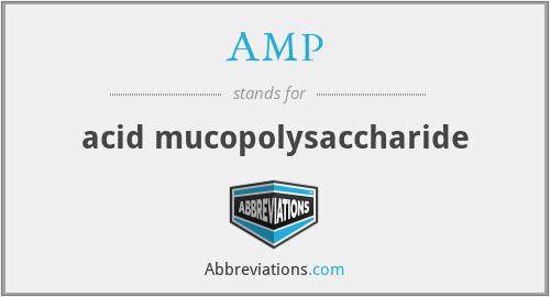 AMP - acid mucopolysaccharide