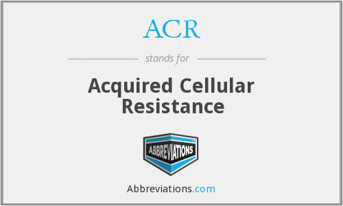 ACR - acquired cellular resistance