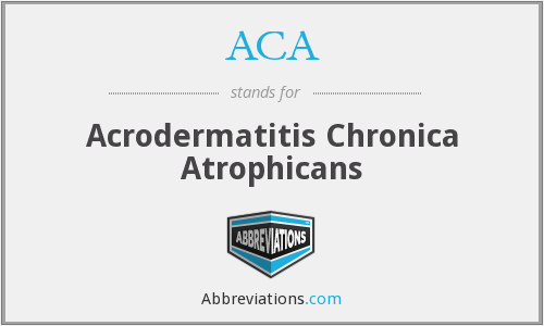 ACA - acrodermatitis chronica atrophicans