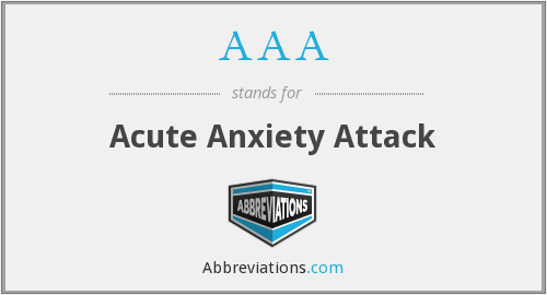 AAA - Acute Anxiety Attack