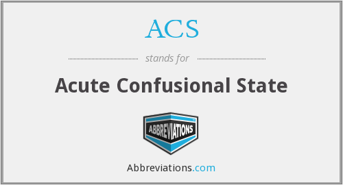 ACS - acute confusional state