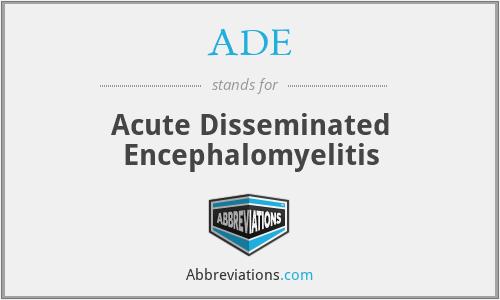 ADE - acute disseminated encephalomyelitis