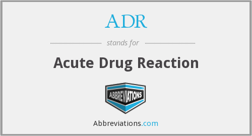 ADR - acute drug reaction