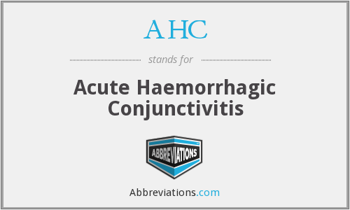 AHC - acute haemorrhagic conjunctivitis