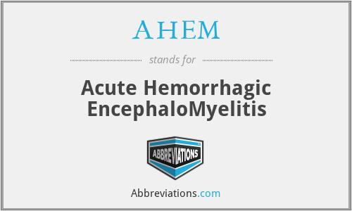 AHEM - Acute Hemorrhagic EncephaloMyelitis