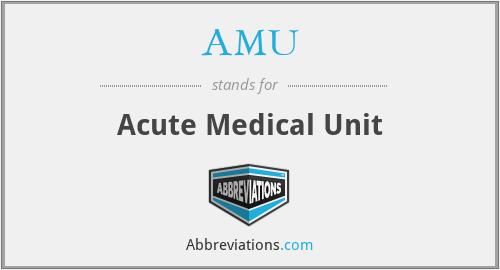 AMU - Acute Medical Unit