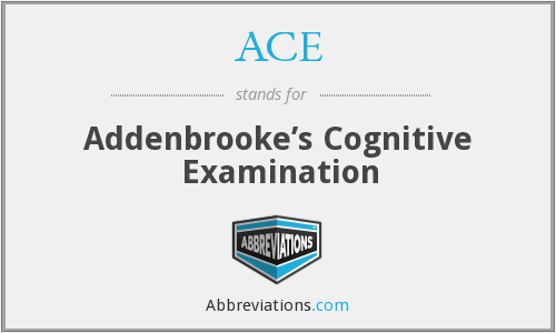 ACE - Addenbrooke's Cognitive Examination