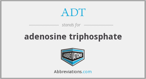 ADT - adenosine triphosphate
