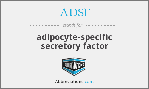 ADSF - adipocyte-specific secretory factor