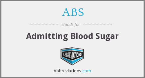 ABS - admitting blood sugar