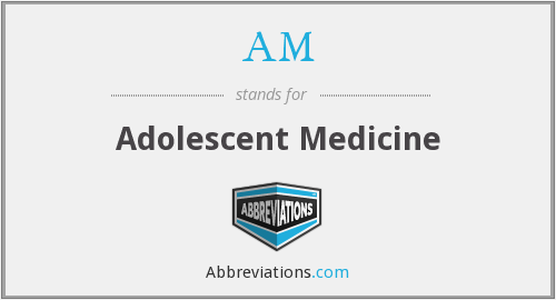 AM - adolescent medicine