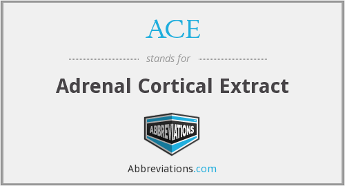 ACE - adrenal cortical extract
