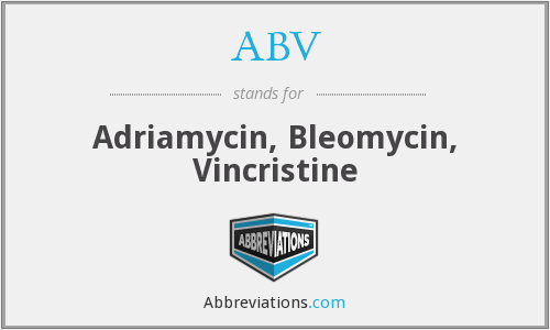 ABV - adriamycin, bleomycin, vincristine–an intravenous chemotherapy regimen which may be used in children and young adults with Hodgkin lymphoma.