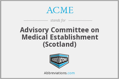 ACME - Advisory Committee on Medical Establishment (Scotland)