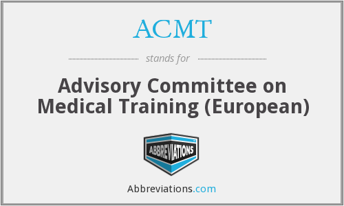 ACMT - Advisory Committee on Medical Training (European)
