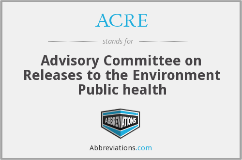 ACRE - Advisory Committee on Releases to the Environment Public health