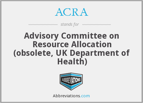 ACRA - Advisory Committee on Resource Allocation (obsolete, UK Department of Health)
