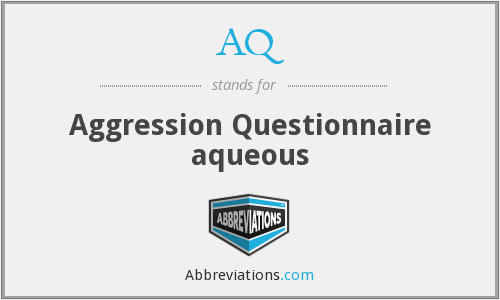 AQ - Aggression Questionnaire aqueous