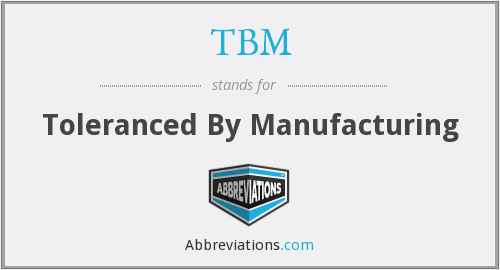 TBM - Toleranced By Manufacturing
