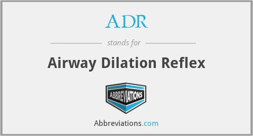 ADR - airway dilation reflex