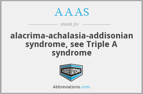 AAAS - alacrima-achalasia-addisonian syndrome, see Triple A syndrome
