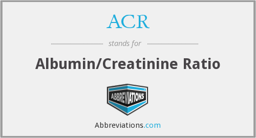 ACR - albumin/creatinine ratio