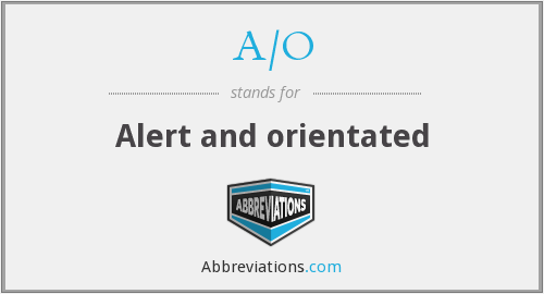A/O - Alert and orientated