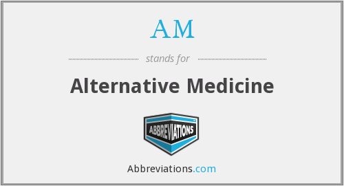AM - alternative medicine