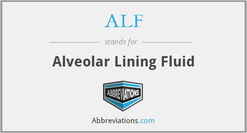 ALF - alveolar lining fluid