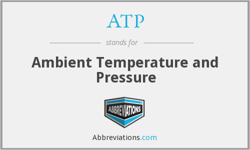 ATP - ambient temperature and pressure