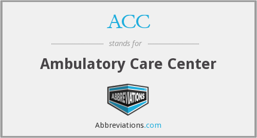 ACC - ambulatory care center