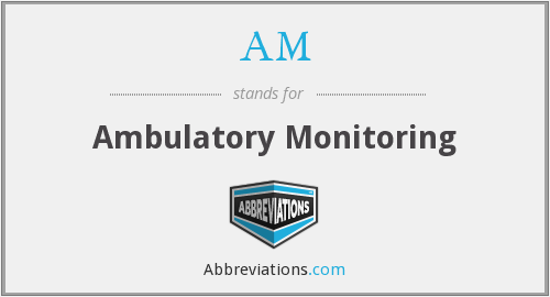 AM - ambulatory monitoring