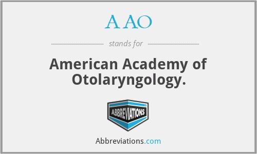 AAO - American Academy of Otolaryngology.
